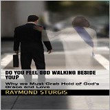 DO YOU FEEL GOD WALKING BESIDE YOU?