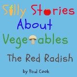Silly Stories About Vegetables: The Red Radish