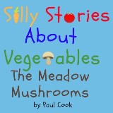 Silly Stories About Vegetables:The Meadow Mushrooms