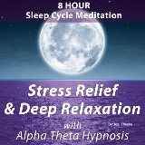 8 Hour Sleep Cycle Meditation - Stress Relief & Deep Relaxation with Alpha Theta Hypnosis