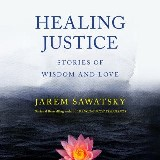Healing Justice: Stories of Wisdom and Love