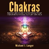 Chakras: Beginners Guide to Awaken Your Internal Energy Through Chakra Meditation To Improve Your Health and Feel Great