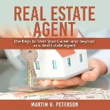 Real Estate Agent: The Keys To Start Your Career and Beyond as a Real Estate Agent