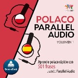 Polaco Parallel Audio – Aprende polaco rápido con 501 frases usando Parallel Audio - Volumen 1