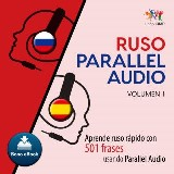 Ruso Parallel Audio – Aprende ruso rápido con 501 frases usando Parallel Audio - Volumen 1