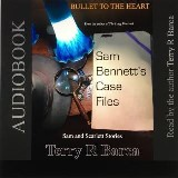 Bullet To The Heart -- Sam Bennett's Case Files