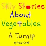 Silly Stories About Vegetables: A Turnip