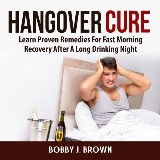 Hangover Cure: Learn Proven Remedies For Fast Morning Recovery After A Long Drinking Night