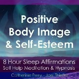 8 Hour Sleep Affirmations - Positive Body Image & Self-Esteem, Self Help Meditation & Hypnosis