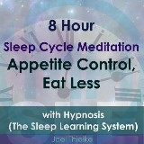 8 Hour Sleep Cycle Meditation - Appetite Control, Eat Less with Hypnosis (The Sleep Learning System)
