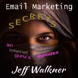 Email Marketing Secrets - An Internet Marketers Rolodex