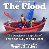 The Flood: The Dangerous Exploits of Three Girls, a Cat and a Boat (The Elizabeth Books) (Volume 4)