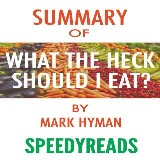 Summary of Food: What the Heck Should I Eat? The No-Nonsense Guide to Achieving Optimal Weight and Lifelong Health By Mark Hyman - Finish Entire Book in 15 Minutes (SpeedyReads)