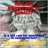 Why are Americans So Afraid?: Is It Too Late For Americans to Save America