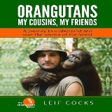 Orangutans: My Cousins, My Friends - A Journey to Understand and Save the Person of the Forest
