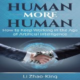Human More Human - How to Keep Working in the Age of Artificial Intelligence