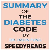 Summary of The Diabetes Code: Prevent and Reverse Type 2 Diabetes Naturally by Jason Fung- Finish Entire Book in 15 Minutes