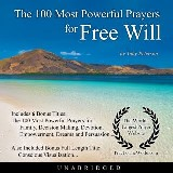 The 100 Most Powerful Prayers for Free Will