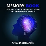 Memory Book: The Ultimate Guide to Improving Your Memory With Advanced Proven Strategies