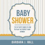Baby Shower: The Ultimate Guide on How to Plan the Perfect Baby Shower