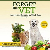 FORGET THE VET: Homeopathic Remedies for Cats & Dogs.