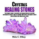 Crystals Healing Stones: The Ultimate Guide To Discover The Healing Power Of Crystals And Healing Stones To Heal The Human Energy Field and Relieve Stress With Remedies for Mind, Heart & Soul