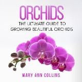 Orchids: The Ultimate Guide to Growing Beautiful Orchids