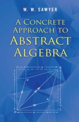 A Concrete Approach to Abstract Algebra