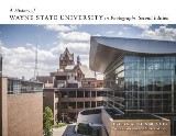 A History of Wayne State University in Photographs, Second Edition