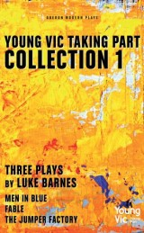 Young Vic Taking Part Collection 1: Three Plays by Luke Barnes