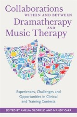 Collaborations Within and Between Dramatherapy and Music Therapy