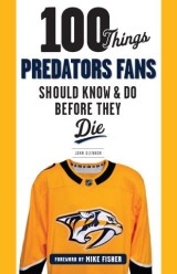 100 Things Predators Fans Should Know & Do Before They Die