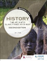 National 4 & 5 History: The Atlantic Slave Trade 1770-1807: Second Edition
