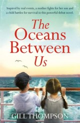 The Oceans Between Us: A riveting, heartwrenching and uplifting story inspired by extraordinary real events