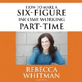 How to Make a Six-Figure Income Working Part-Time