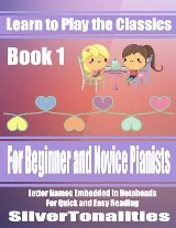 Learn to Play the Classics Book 1 - For Beginner and Novice Pianists Letter Names Embedded In Noteheads for Quick and Easy Reading