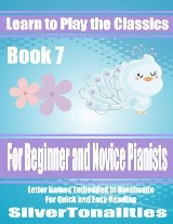 Learn to Play the Classics Book 7 - For Beginner and Novice Pianists Letter Names Embedded In Noteheads for Quick and Easy Reading