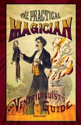 The Practical Magician and Ventriloquist's Guide