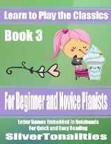 Learn to Play the Classics Book 3 - For Beginner and Novice Pianists Letter Names Embedded In Noteheads for Quick and Easy Reading