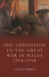 The Opposition to the Great War in Wales 1914-1918