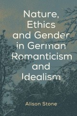 Nature, Ethics and Gender in German Romanticism and Idealism