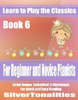Learn to Play the Classics Book 6 - For Beginner and Novice Pianists Letter Names Embedded In Noteheads for Quick and Easy Reading