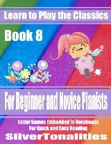 Learn to Play the Classics Book 8 - For Beginner and Novice Pianists Letter Names Embedded In Noteheads for Quick and Easy Reading