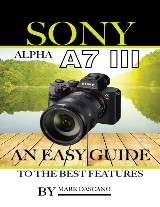Sony Alpha A7 3: An Easy Guide to the Best Features