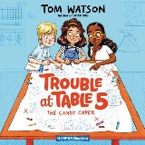 Trouble at Table 5 #1: The Candy Caper