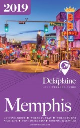 Memphis - The Delaplaine 2019 Long Weekend Guide