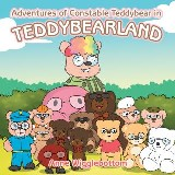 Adventures of Constable Teddybear in Teddybearland