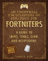 An Unofficial Encyclopedia of Strategy for Fortniters: A Guide to Fortnite Skins
