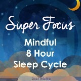 Super Focus - Mindful 8 Hour Sleep Cycle