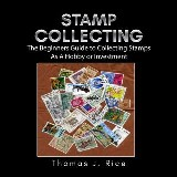 Stamp Collecting: The Beginners Guide to Collecting Stamps As A Hobby or Investment